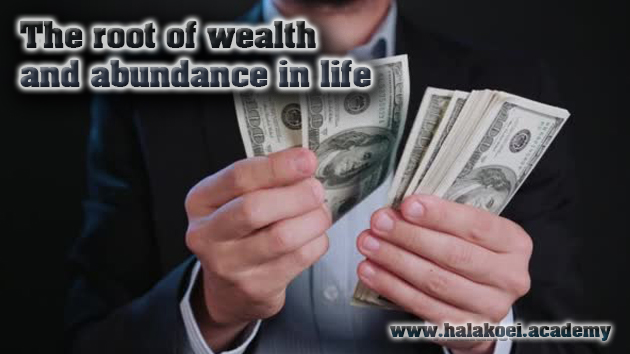 The root of wealth and abundance in life